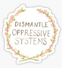Dismantle Oppressive Systems Sticker