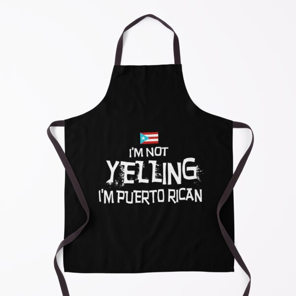 I'm Not Yelling. I'm Puerto Rican   with the flag of Puerto Rico Apron