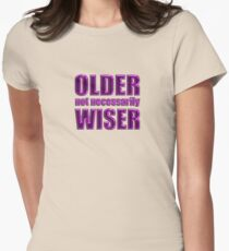 older not wiser t Women's Fitted T-Shirt