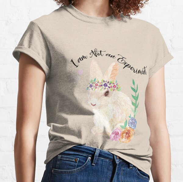 I am Not an Experiment   Bunny Animal Testing Classic T-Shirt