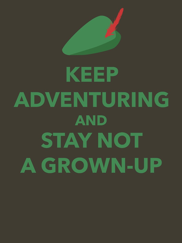 Keep Adventuring and Stay Not a Grown Up | Unisex T-Shirt