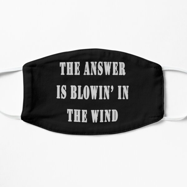 The Answer Is Blowin' In The Wind Flat Mask