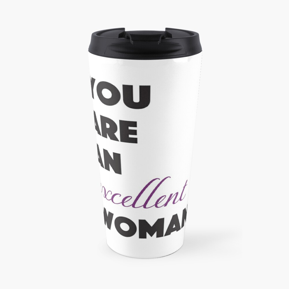 You Are An Excellent Woman - Ruth 3:11 Travel Mug