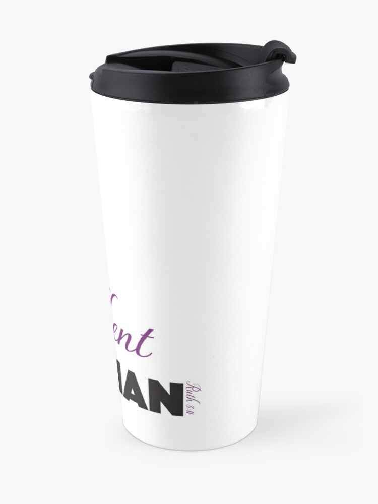 Alternate view of You Are An Excellent Woman - Ruth 3:11 Travel Mug