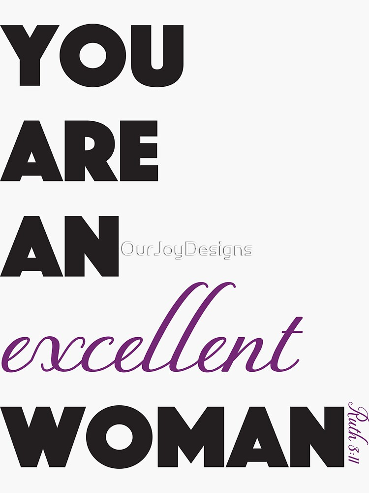 You Are An Excellent Woman - Ruth 3:11 by OurJoyDesigns