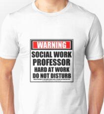 Warning Social Work Professor Hard At Work Do Not Disturb Unisex T-Shirt