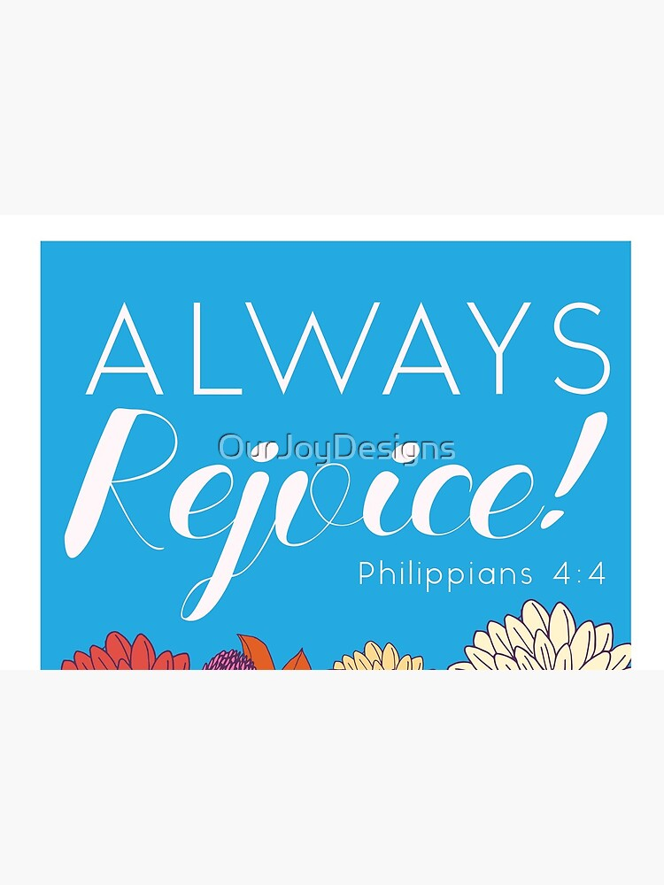 Always Rejoice - Blue Floral with Scripture by OurJoyDesigns
