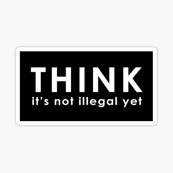 Think its not illegal yet Sticker