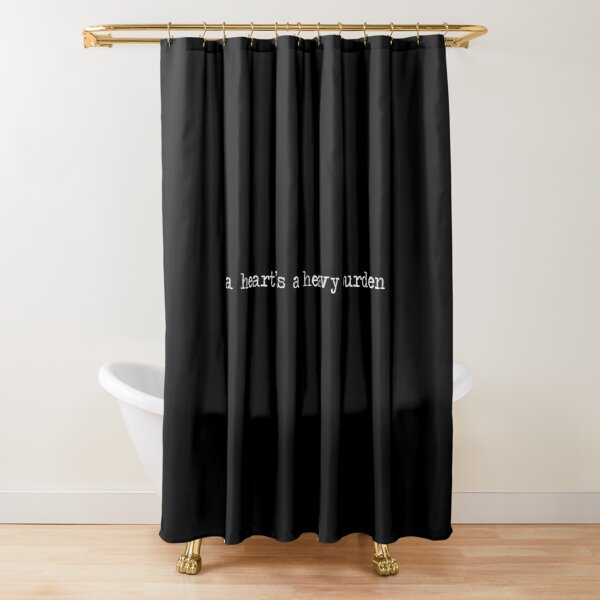 A Heart's A Heavy Burden Shower Curtain