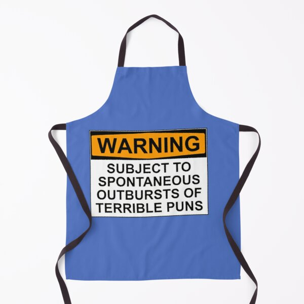 WARNING: SUBJECT TO SPONTANEOUS OUTBURSTS OF TERRIBLE PUNS Apron