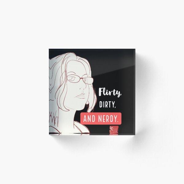 Flirty Dirty and Nerdy Acrylic Block