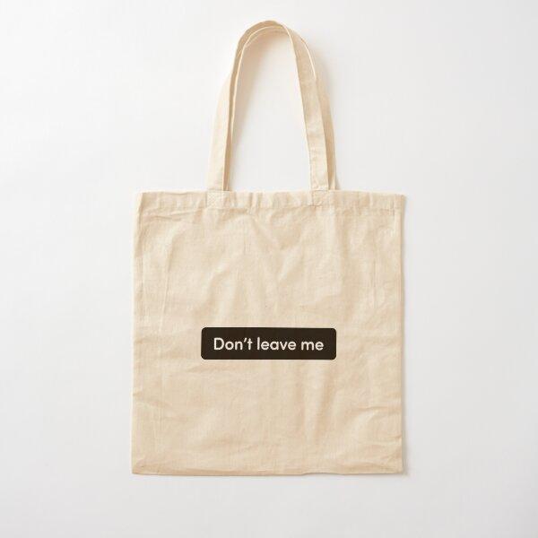 TikTok Trend, Don't Leave Me Meme Cotton Tote Bag
