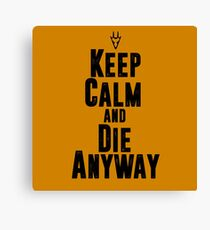 Keep Calm and Die Anyway Canvas Print