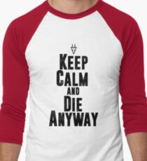 Keep Calm and Die Anyway T-Shirt