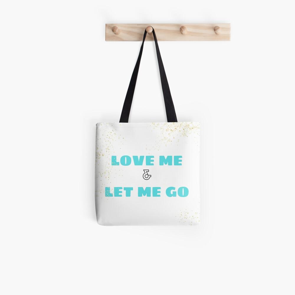 Love Me & Let Me Go Tote Bag