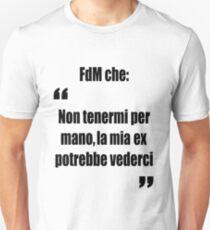 FdM - Non tenermi per mano, la mia ex potrebbe vederci (Official) T-Shirt