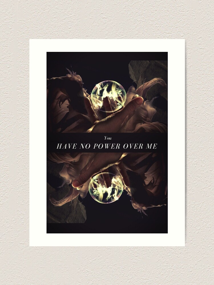 Alternate view of You Have No Power Over Me  Art Print