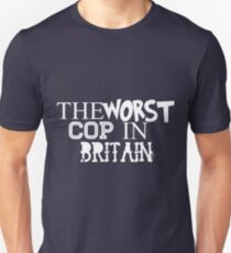 Worst Cop In Britain  T-Shirt