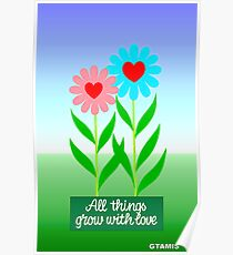 FLOWERS - ALL THINGS GROW WITH LOVE Poster
