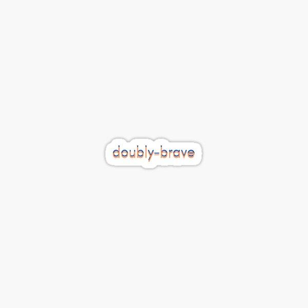 doubly-brave Sticker