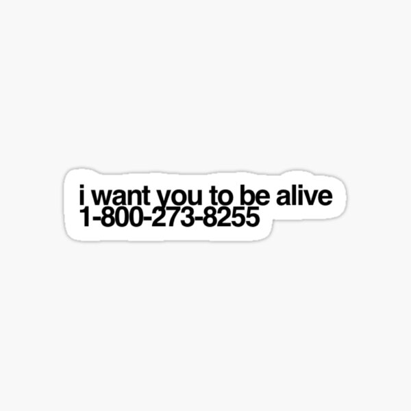 I want you to be alive.  Sticker