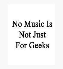 No Music Is Not For Geeks  Photographic Print