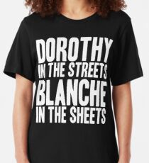 DOROTHY IN THE STREETS BLANCHE IN THE SHEETS Slim Fit T-Shirt