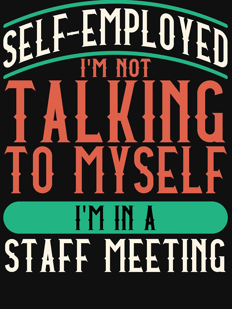 Self Employed Staff Meeting Talking to Self by MorningGlassDn