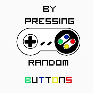 Learning by pressing random buttons . by Rhyfel