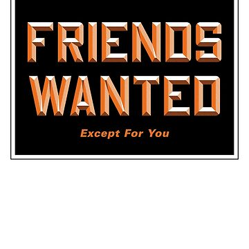 Friends Wanted Vintage Sign by NickGarcia