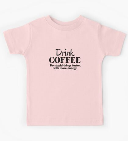 Drink coffee Do stupid things faster with more energy Kids Clothes