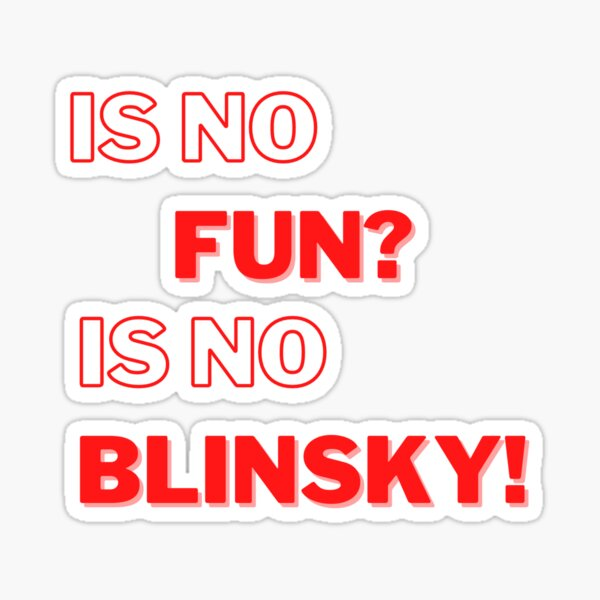 Is no fun? Is no Blinsky! Sticker
