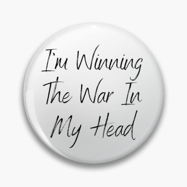 I'm Winning The War In My Head Pin