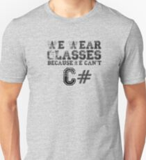 We wear glasses because we can't C# T-Shirt