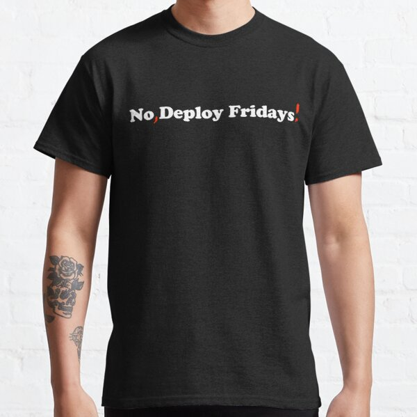 No, Deploy Fridays! Classic T-Shirt