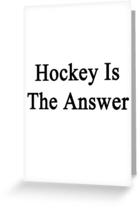 Hockey Is The Answer  by supernova23