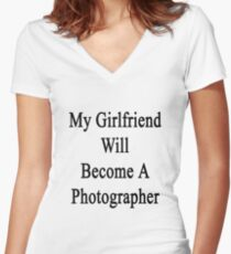 My Girlfriend Will Become A Photographer  Women's Fitted V-Neck T-Shirt