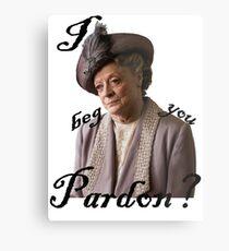 I beg you pardon? Lady Violet Quotes Metal Print