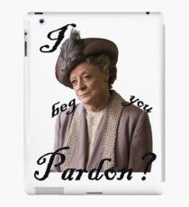 I beg you pardon? Lady Violet Quotes iPad Case/Skin