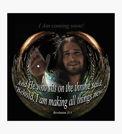 I am coming soon-Rev. 21:5 Photographic Print