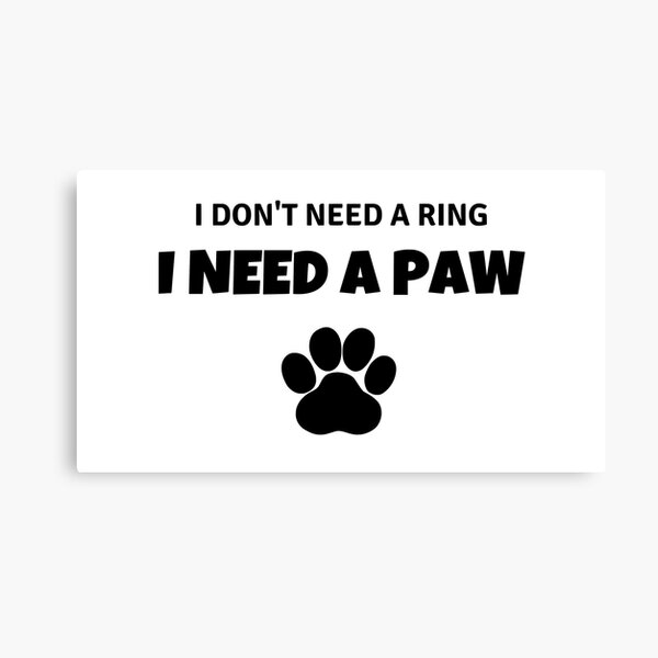 I don't need a ring I need a paw Canvas Print