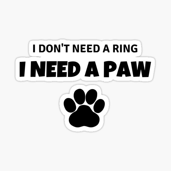I don't need a ring I need a paw Sticker