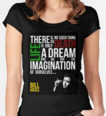 Bill Hicks - There is no such thing as death, life is only a dream and we are the imagination of ourselves Women's Fitted Scoop T-Shirt