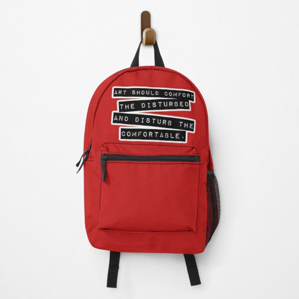 Art Should Comfort The Disturbed, And Disturb The Comfortable. Backpack