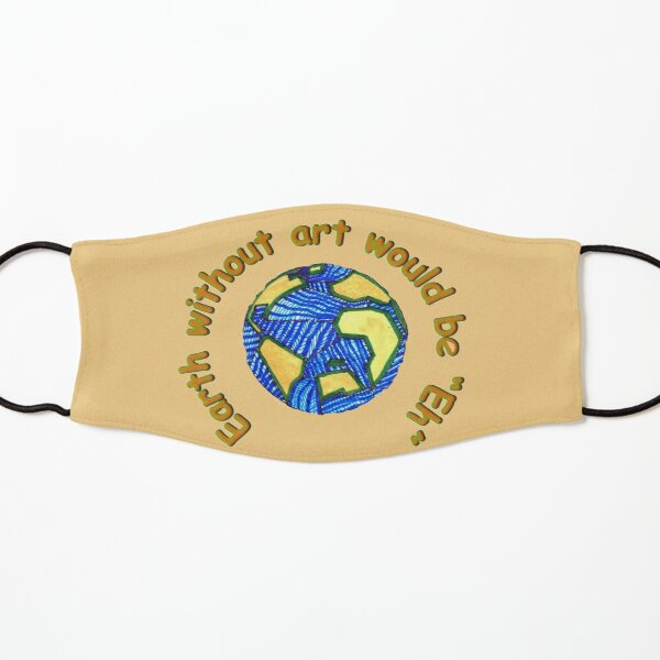 """Earth without art would be """"Eh"""" Kids Mask"""