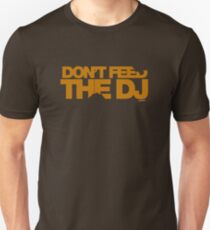 Don't Feed The DJ Unisex T-Shirt