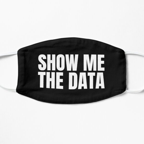 Show Me The Data Flat Mask