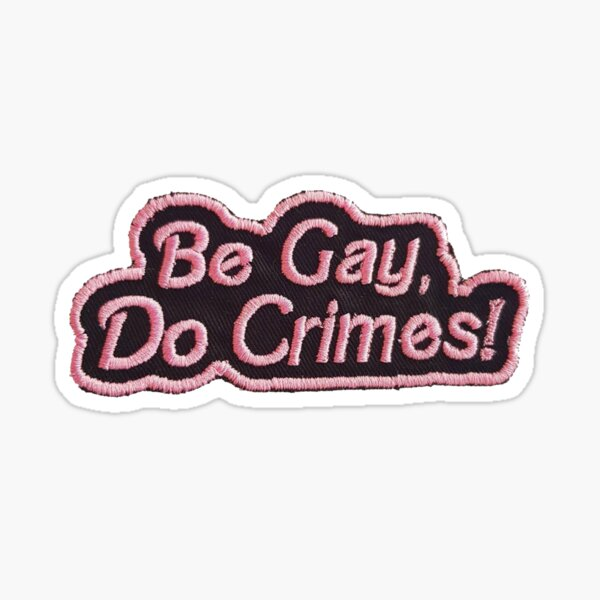 Be Gay Do Crimes Patch Sticker