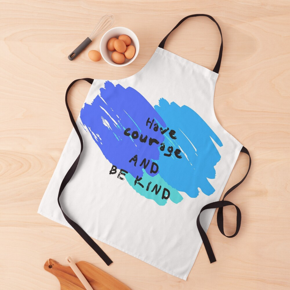 Have Courage and Be Kind  Apron