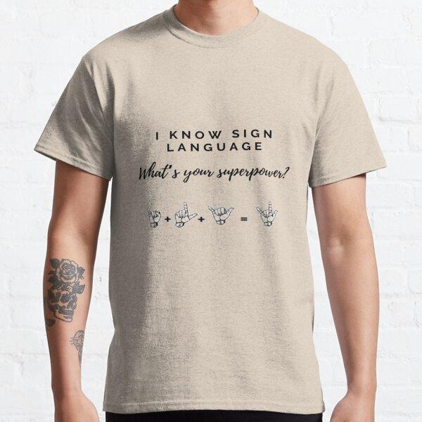 ¿Cuál es tu superpoder con te quiero firmar? Siéntete orgulloso y muestra tus conocimientos con esta combinación de lenguaje de señas. Camiseta clásica